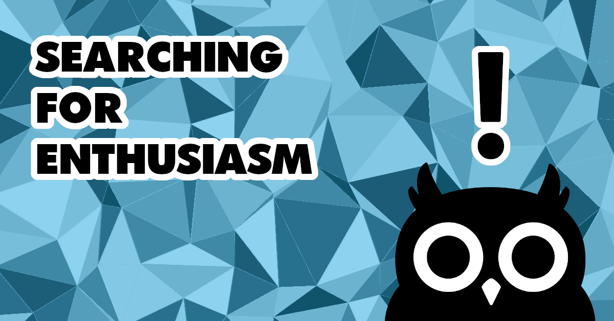 Just a thought: searching for enthusiasm