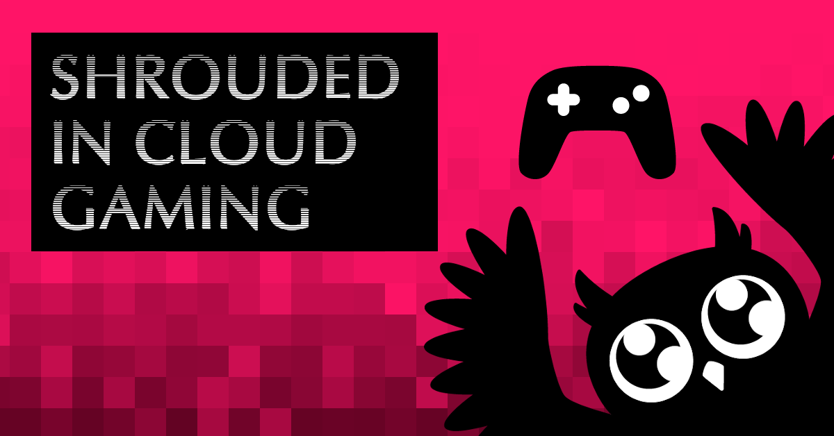 Cartoon owl holding up a controller. Pixelated red background. Text: Shrouded in cloud gaming.