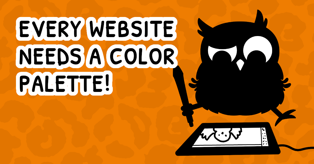 Text reads: every website needs a color palette! Cartoon owl sitting and looking at a drawing tablet in front of them.