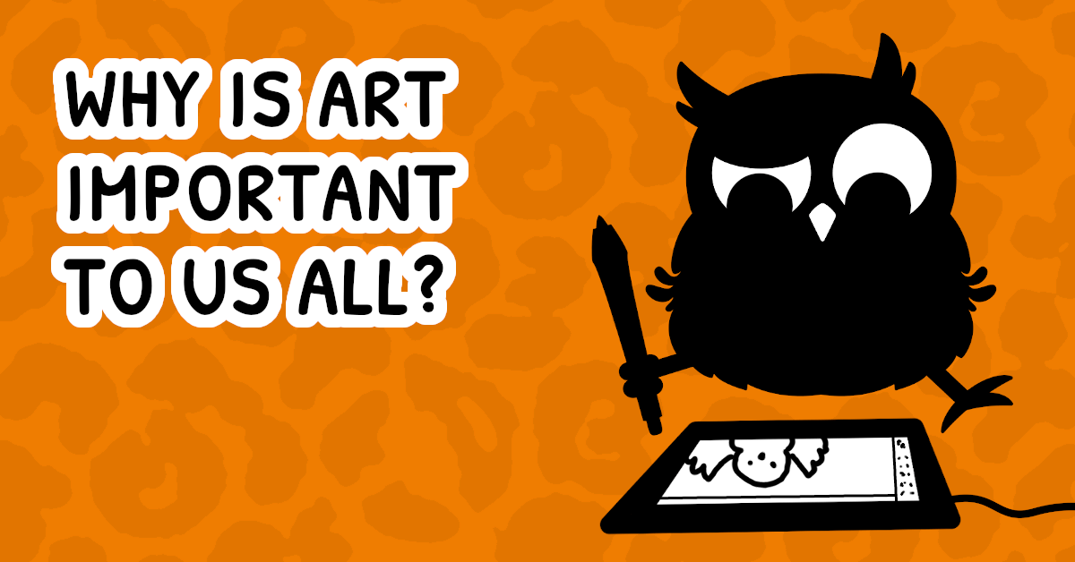 Text reads: Why is art important to us all? Cartoon owl sitting and looking at a drawing tablet in front of them.