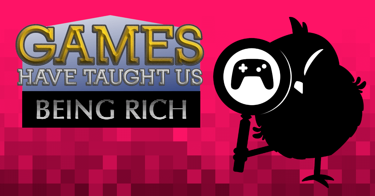Cartoon owl holding a magnifying glass. Pixelated red background. Text: Games Have Taught Us - Being Rich.