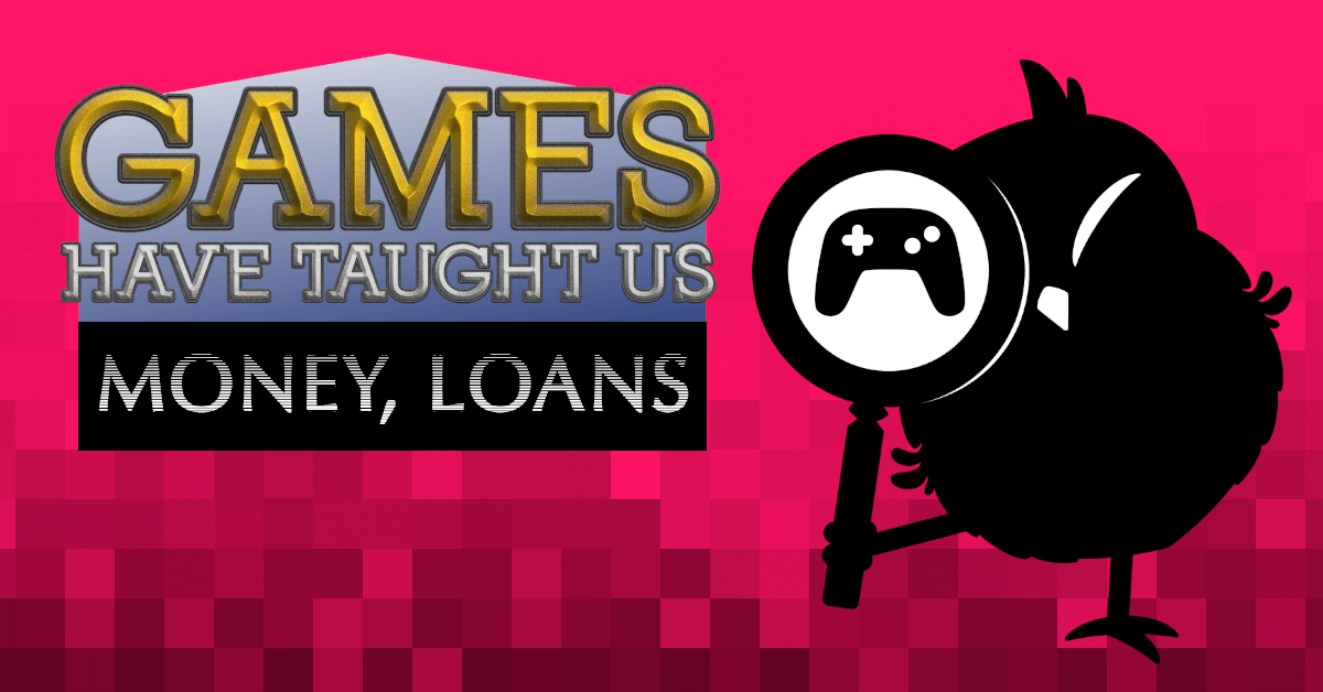 Cartoon owl holding a magnifying glass. Pixelated red background. Text: Games Have Taught Us - Money, Loans.