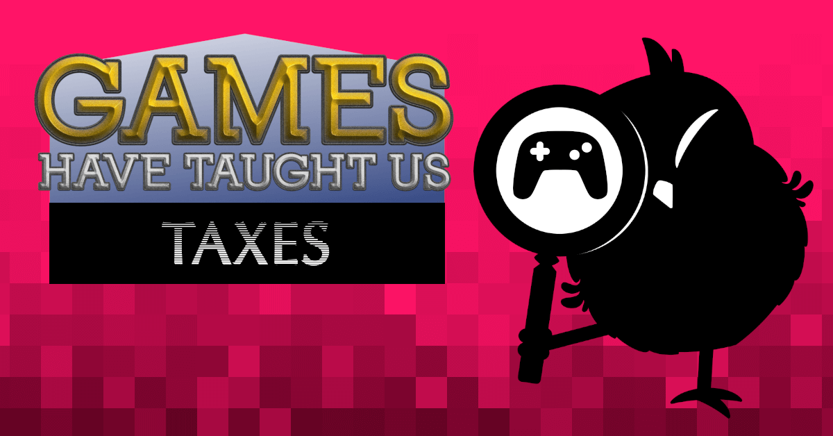 Cartoon owl holding a magnifying glass. Pixelated red background. Text: Games Have Taught Us - Taxes
