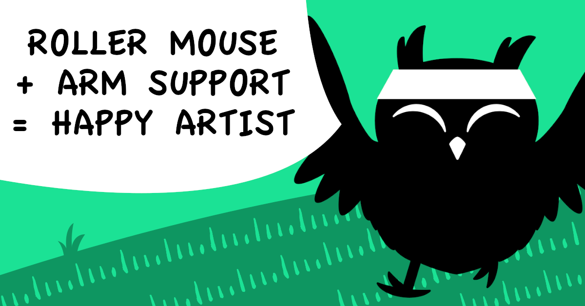 Text reads: Roller mouse + arm support = happy artist. Happy cartoon owl jogging the right corner, against a green background.