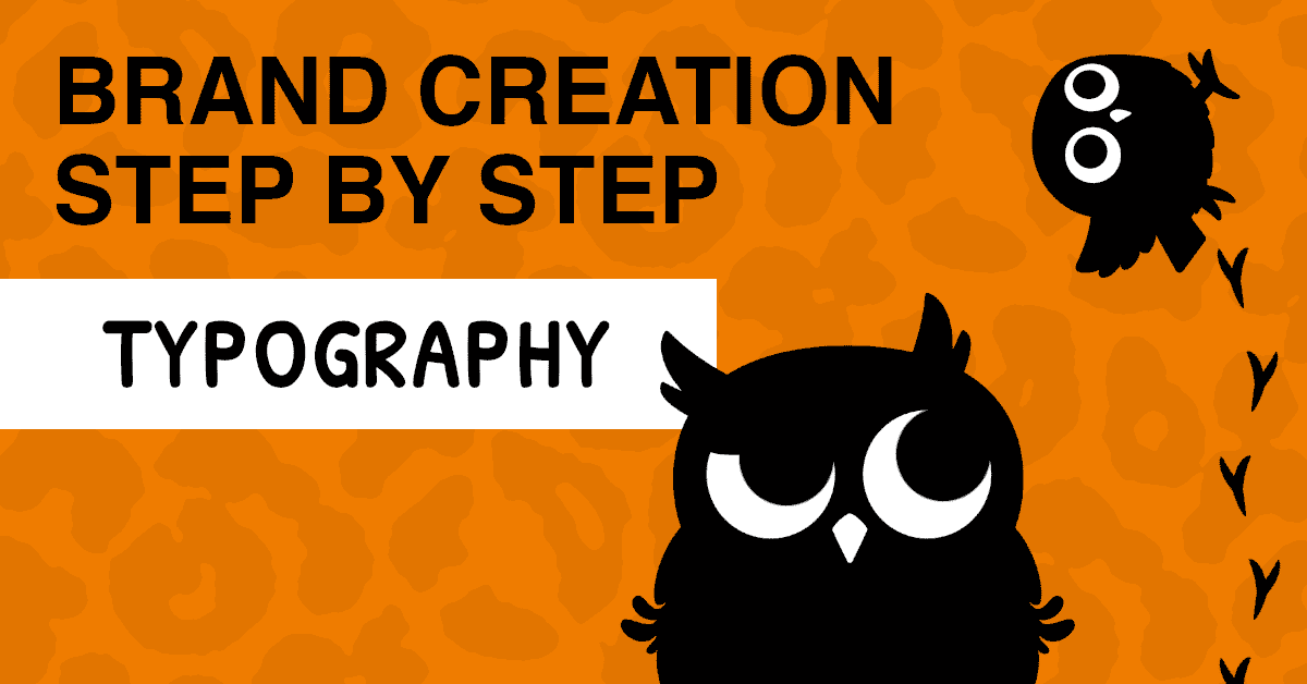 Text reads: Brand creation step by step: typography. Cartoon owl staring at a tiny owl walking up a wall.